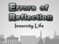 Errors of Reflection: Innercity Life